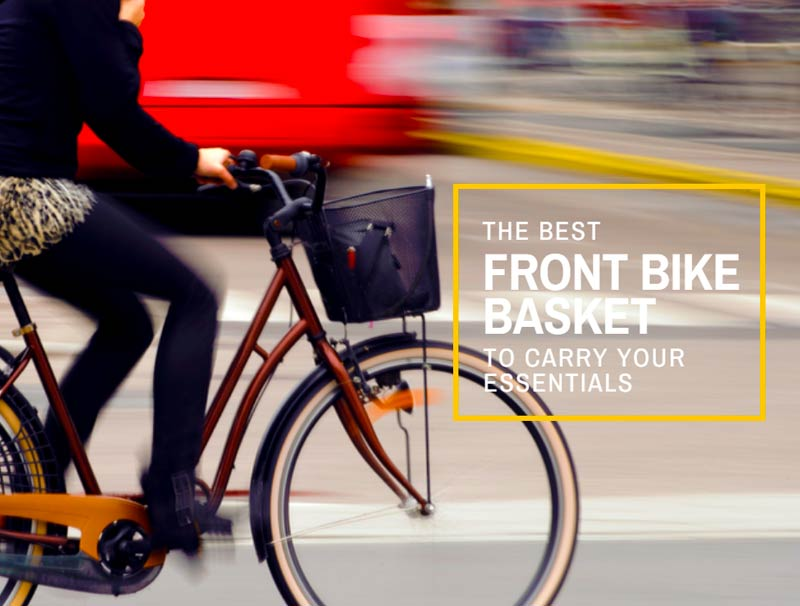 The Best Front Bike Basket To Carry Your Essentials