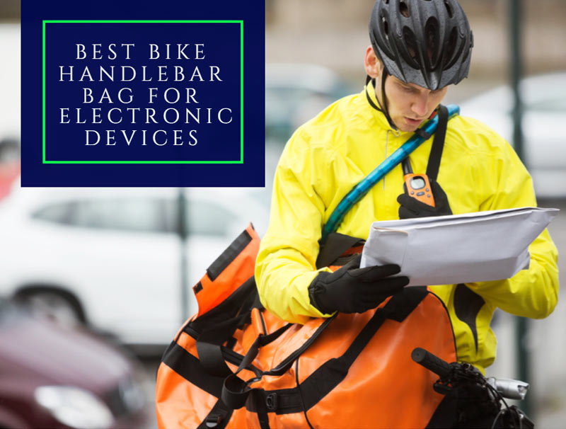 Best Bike Handlebar Bag For Electronic Devices